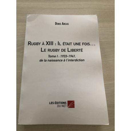 LIVRE RUGBY A XIII : IL ETAIT UNE FOIS.... LE RUGBY DE LIBERTE